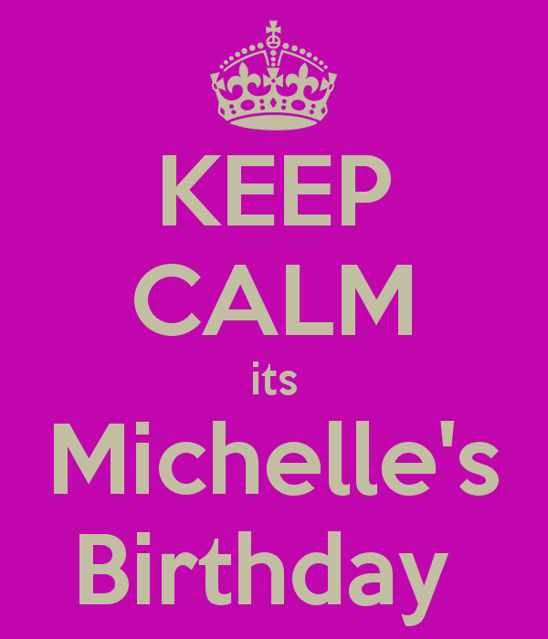 keep-calm-its-michelle-s-birthday.png